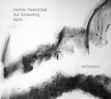 sainkho namtchylak / ned rothenberg / dieb13: antiphonen