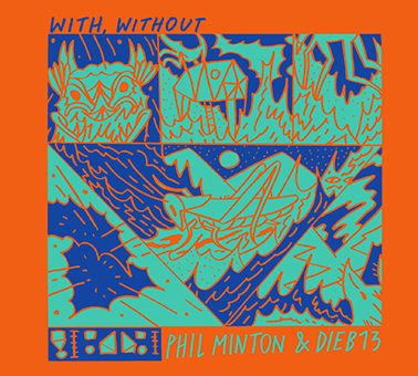 dieb13/phil minton: with /without